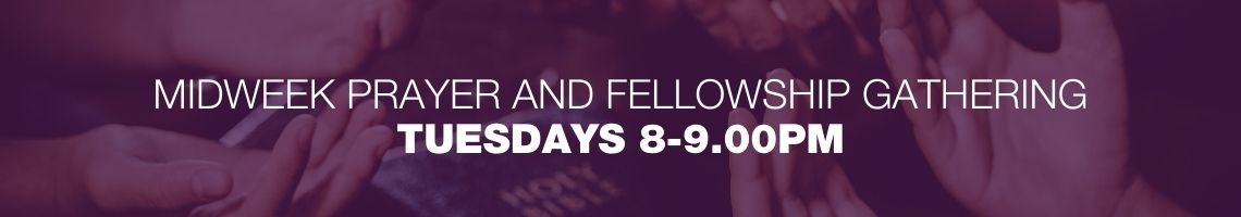 Midweek prayer- Tuesdays 8-9pm